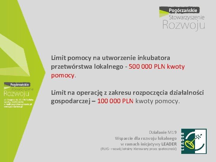 Limit pomocy na utworzenie inkubatora przetwórstwa lokalnego - 500 000 PLN kwoty pomocy. Limit