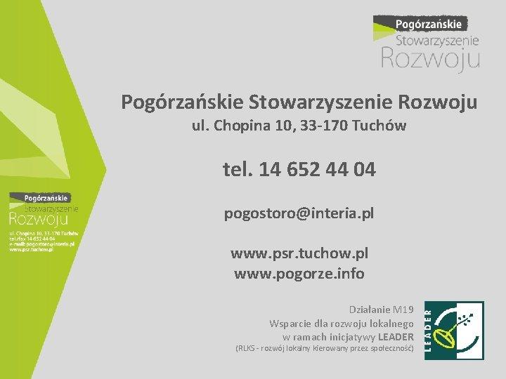 Pogórzańskie Stowarzyszenie Rozwoju ul. Chopina 10, 33 -170 Tuchów tel. 14 652 44 04
