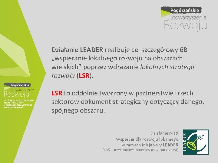 """Działanie LEADER realizuje cel szczegółowy 6 B """"wspieranie lokalnego rozwoju na obszarach wiejskich"""" poprzez"""