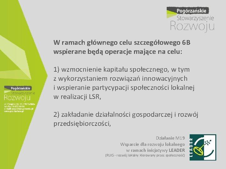 W ramach głównego celu szczegółowego 6 B wspierane będą operacje mające na celu: 1)