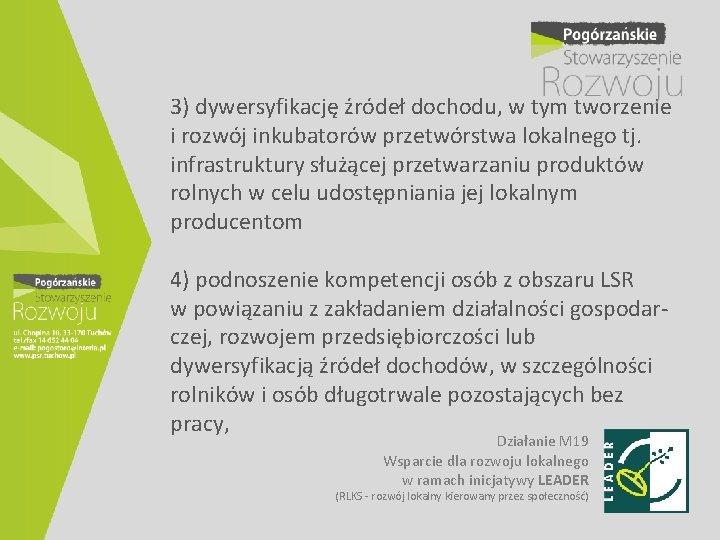 3) dywersyfikację źródeł dochodu, w tym tworzenie i rozwój inkubatorów przetwórstwa lokalnego tj. infrastruktury