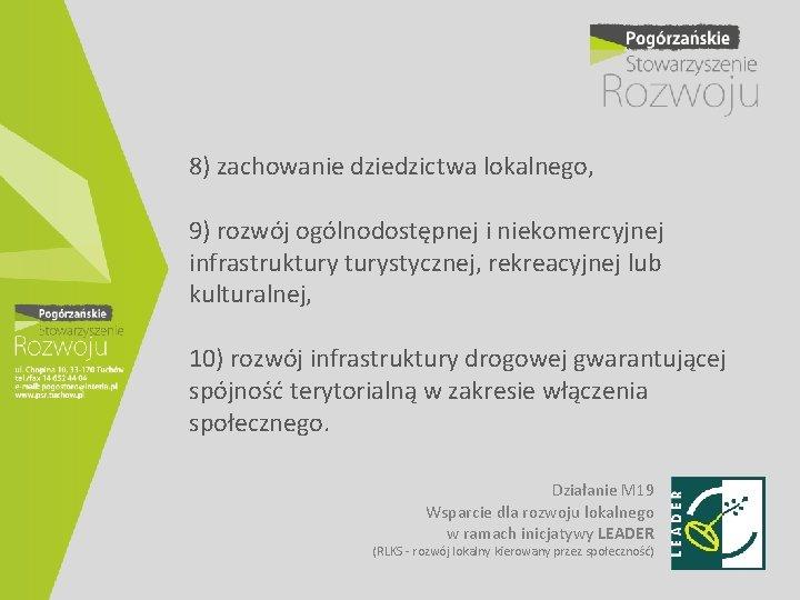 8) zachowanie dziedzictwa lokalnego, 9) rozwój ogólnodostępnej i niekomercyjnej infrastrukturystycznej, rekreacyjnej lub kulturalnej, 10)