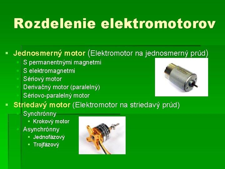 Rozdelenie elektromotorov § Jednosmerný motor (Elektromotor na jednosmerný prúd) § § § S permanentnými