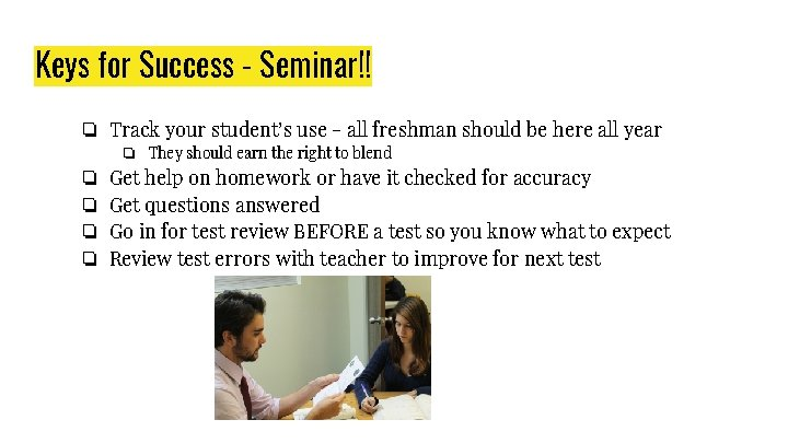 Keys for Success - Seminar!! ❏ Track your student's use - all freshman should