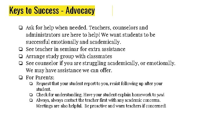 Keys to Success - Advocacy ❏ Ask for help when needed. Teachers, counselors and