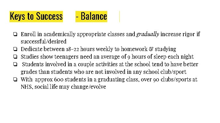 Keys to Success - Balance ❏ Enroll in academically appropriate classes and gradually increase