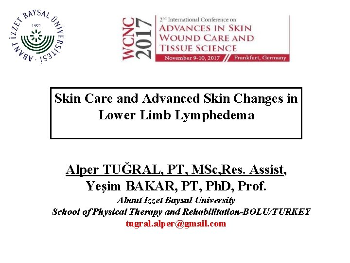Skin Care and Advanced Skin Changes in Lower Limb Lymphedema Alper TUĞRAL, PT, MSc,