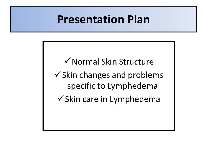 Presentation Plan ü Normal Skin Structure ü Skin changes and problems specific to Lymphedema