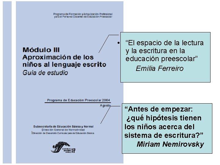 """• """"El espacio de la lectura y la escritura en la educación preescolar"""""""