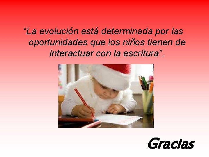 """""""La evolución está determinada por las oportunidades que los niños tienen de interactuar con"""