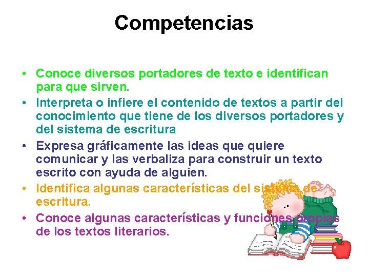Competencias • Conoce diversos portadores de texto e identifican para que sirven. • Interpreta