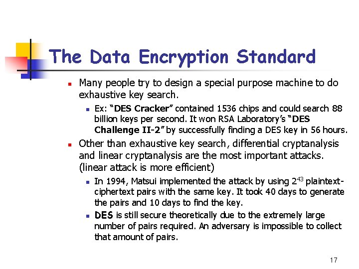 The Data Encryption Standard n Many people try to design a special purpose machine