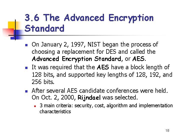 3. 6 The Advanced Encryption Standard n n n On January 2, 1997, NIST
