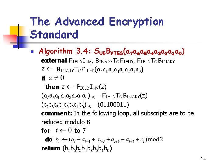 The Advanced Encryption Standard n Algorithm 3. 4: SUBBYTES(a 7 a 6 a 5
