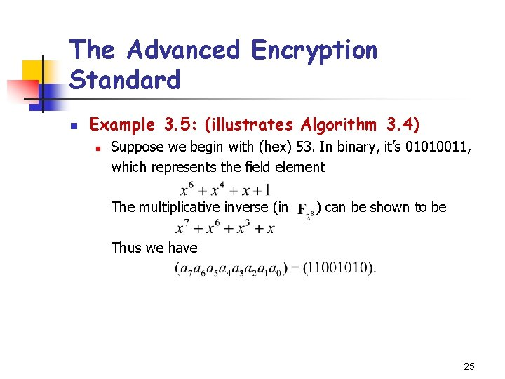The Advanced Encryption Standard n Example 3. 5: (illustrates Algorithm 3. 4) n Suppose