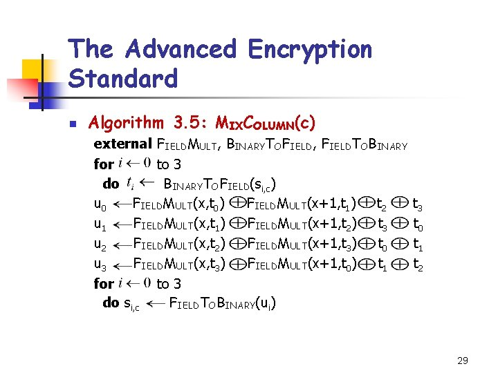 The Advanced Encryption Standard n Algorithm 3. 5: MIXCOLUMN(c) external FIELDMULT, BINARYTOFIELD, FIELDTOBINARY for