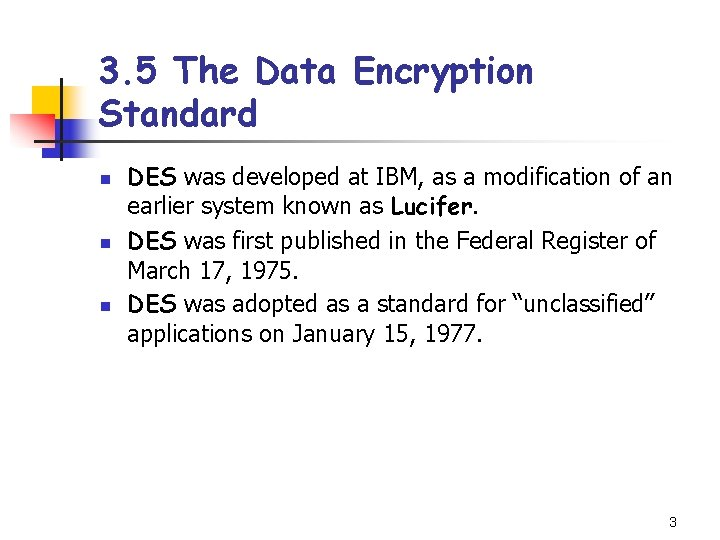 3. 5 The Data Encryption Standard n n n DES was developed at IBM,
