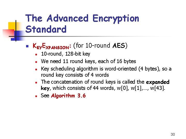 The Advanced Encryption Standard n KEYEXPANSION: (for 10 -round AES) n n n 10
