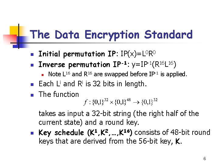 The Data Encryption Standard n n Initial permutation IP: IP(x)=L 0 R 0 Inverse