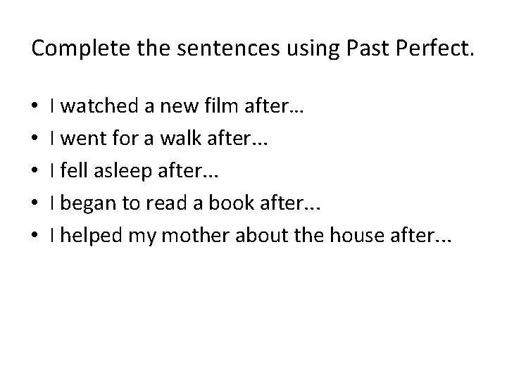 Complete the sentences using Past Perfect. • • • I watched a new film