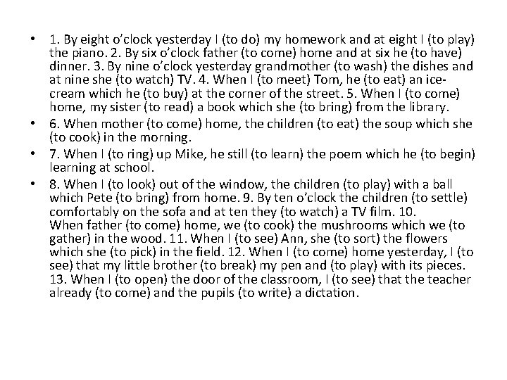 • 1. By eight o'clock yesterday I (to do) my homework and at