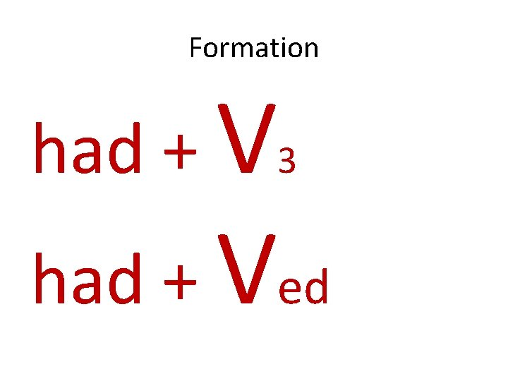 Formation had + V 3 had + Ved