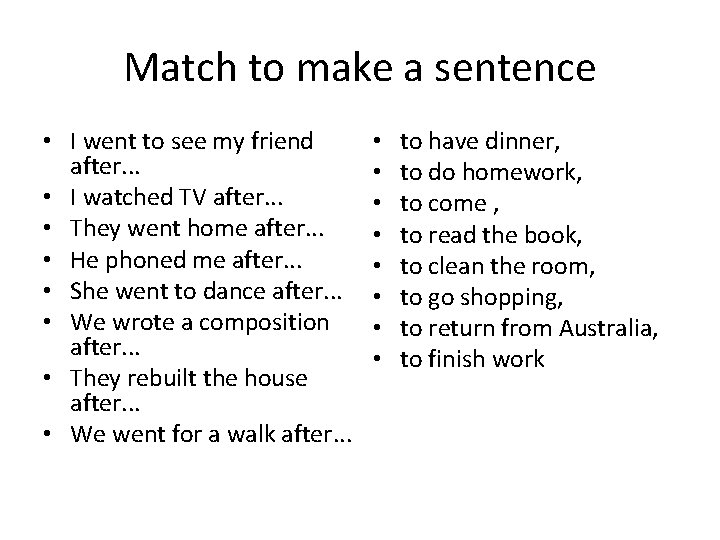 Match to make a sentence • I went to see my friend after. .