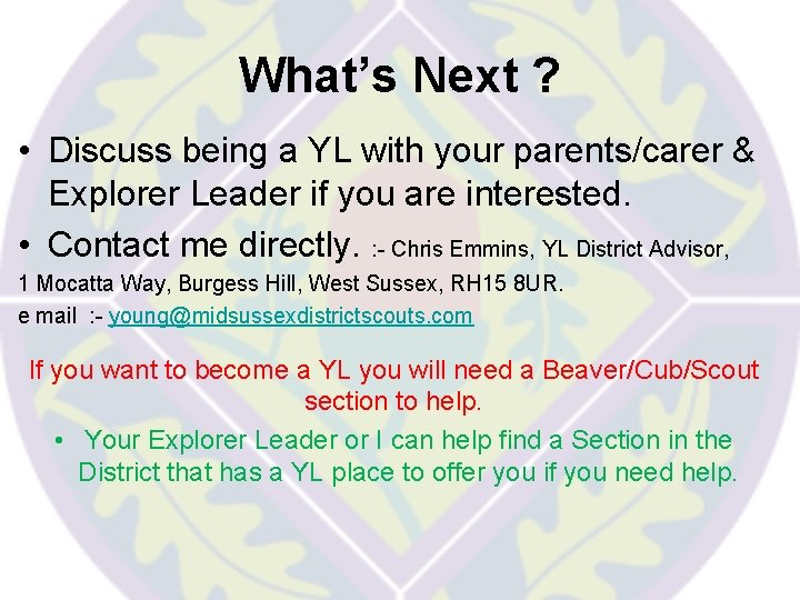 What's Next ? • Discuss being a YL with your parents/carer & Explorer Leader