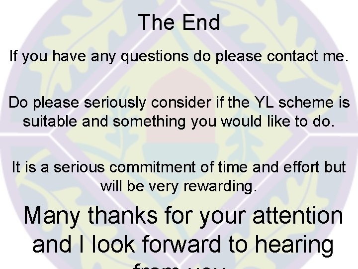 The End If you have any questions do please contact me. Do please seriously