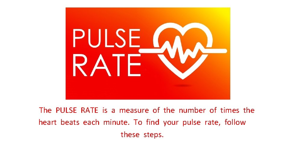 The PULSE RATE is a measure of the number of times the heart beats