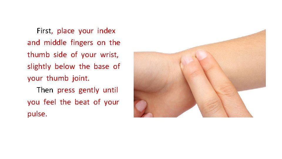 First, place your index and middle fingers on the thumb side of your wrist,