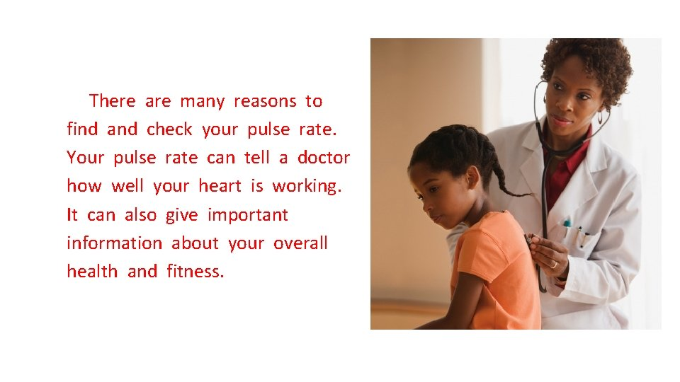 There are many reasons to find and check your pulse rate. Your pulse rate