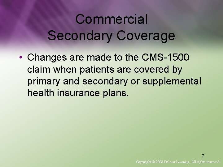 Commercial Secondary Coverage • Changes are made to the CMS-1500 claim when patients are