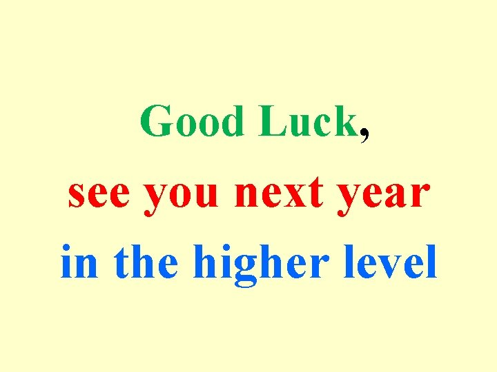 Good Luck, see you next year in the higher level