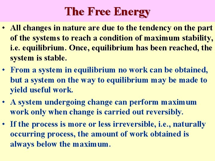 The Free Energy • All changes in nature are due to the tendency on