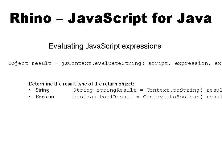 Rhino – Java. Script for Java Evaluating Java. Script expressions Object result = js.