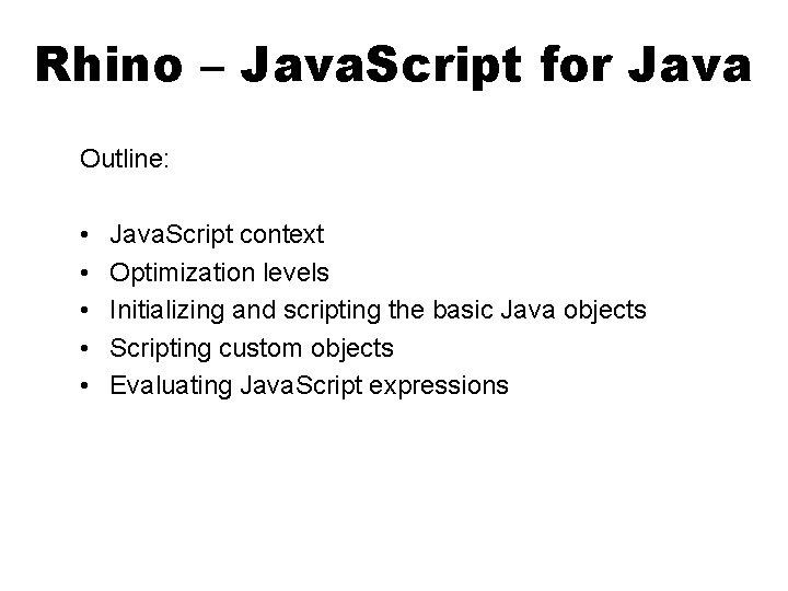 Rhino – Java. Script for Java Outline: • • • Java. Script context Optimization