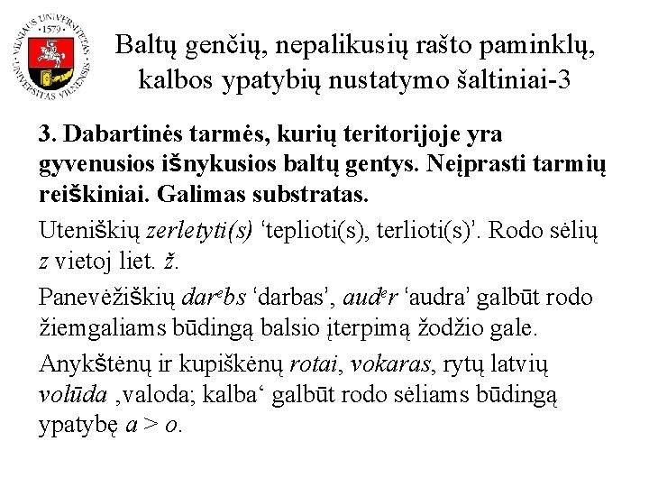 Baltų genčių, nepalikusių rašto paminklų, kalbos ypatybių nustatymo šaltiniai-3 3. Dabartinės tarmės, kurių teritorijoje