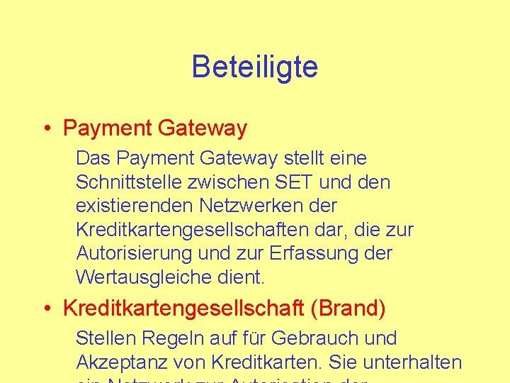 Beteiligte • Payment Gateway Das Payment Gateway stellt eine Schnittstelle zwischen SET und den