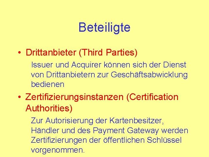 Beteiligte • Drittanbieter (Third Parties) Issuer und Acquirer können sich der Dienst von Drittanbietern