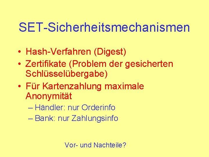 SET-Sicherheitsmechanismen • Hash-Verfahren (Digest) • Zertifikate (Problem der gesicherten Schlüsselübergabe) • Für Kartenzahlung maximale