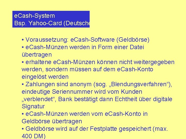 e. Cash-System Bsp. Yahoo-Card (Deutsche Bank) • Voraussetzung: e. Cash-Software (Geldbörse) • e. Cash-Münzen
