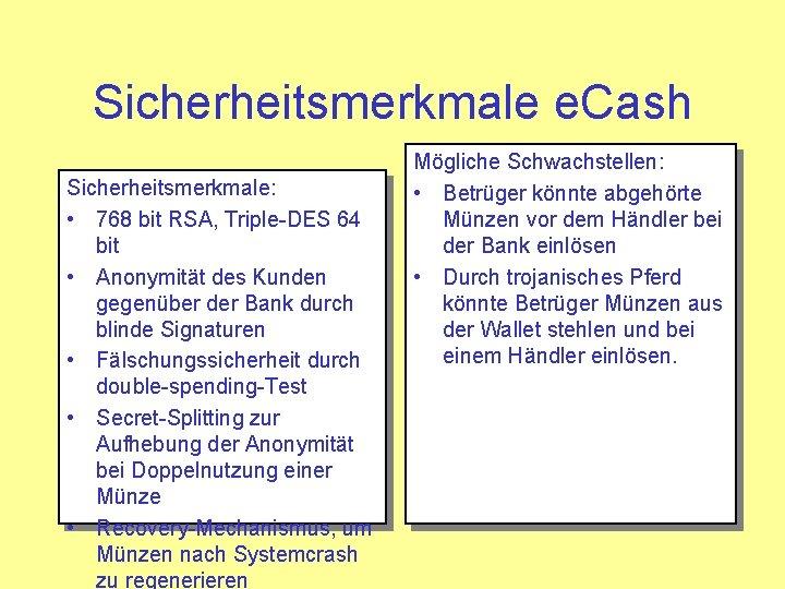 Sicherheitsmerkmale e. Cash Sicherheitsmerkmale: • 768 bit RSA, Triple-DES 64 bit • Anonymität des