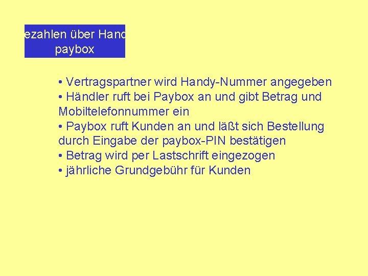 Bezahlen über Handy paybox • Vertragspartner wird Handy-Nummer angegeben • Händler ruft bei Paybox