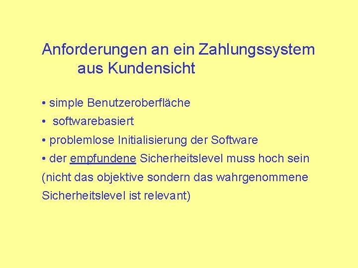 Anforderungen an ein Zahlungssystem aus Kundensicht • simple Benutzeroberfläche • softwarebasiert • problemlose Initialisierung