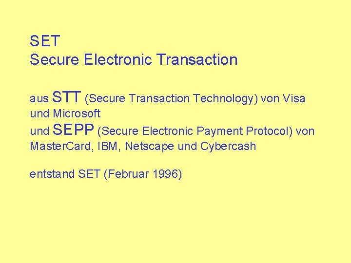 SET Secure Electronic Transaction aus STT (Secure Transaction Technology) von Visa und Microsoft und