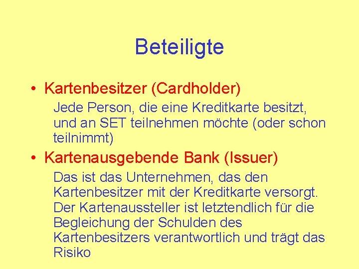 Beteiligte • Kartenbesitzer (Cardholder) Jede Person, die eine Kreditkarte besitzt, und an SET teilnehmen