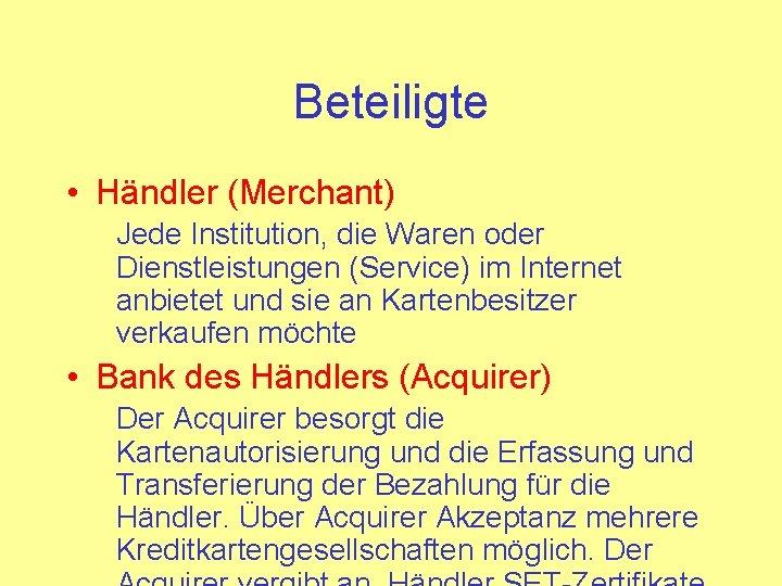 Beteiligte • Händler (Merchant) Jede Institution, die Waren oder Dienstleistungen (Service) im Internet anbietet