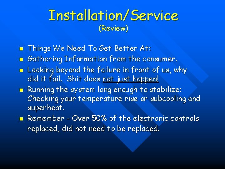 Installation/Service (Review) n n n Things We Need To Get Better At: Gathering Information