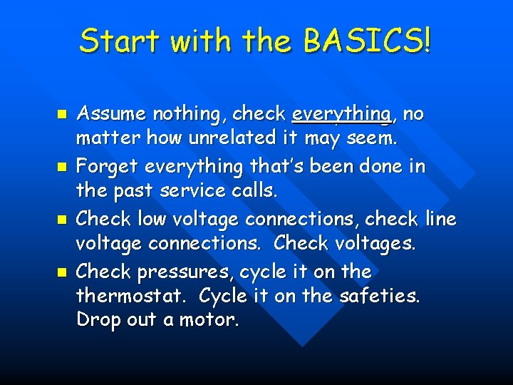Start with the BASICS! n n Assume nothing, check everything, no matter how unrelated